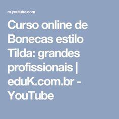 Curso online de Bonecas estilo Tilda: grandes profissionais | eduK.com.br - YouTube