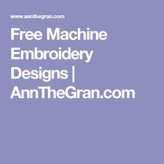 Free Machine Embroidery Designs   AnnTheGran.com