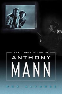 """The Crime Films of Anthony Mann """"I would like to give 'The Crime Films of Anthony Mann' to my friends that love film noir. This book chronicles the early career of a great filmmaker and turned me on to some gritty black and white films."""" --Pete Halverson, Designer"""