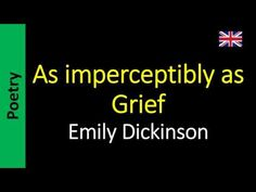 Emily Dickinson - As imperceptibly as Grief