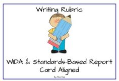 Writing Rubric (WIDA & Standards-Based Report Card Aligned) * English Language Learners