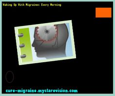 Waking Up With Migraines Every Morning 203114 - Cure Migraine