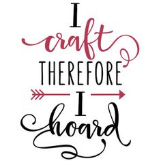 Silhouette Design Store - View Design #152410: i craft therefore i hoard phrase