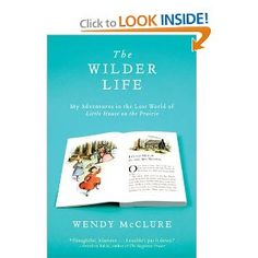 The Wilder Life: My Adventures in the Lost World of Little House on the Prairie: Wendy McClure: 9781594485688: Amazon.com: Books