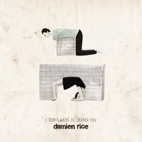 I Don't Want To Change You by Damien Rice. on SoundCloud