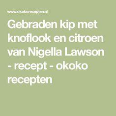 Gebraden kip met knoflook en citroen van Nigella Lawson - recept - okoko recepten