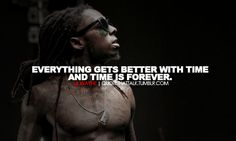 lil wayne, quotes, sayings, everything gets better with time #Quotes Top 25 must read Lil Wayne Quotes