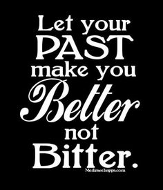 Let your past make you better, not bitter... #Quote