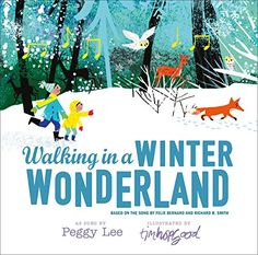 Walking in A Winter Wonderland Based on the Song by Felix Bernard and Richard B. Smith, as Sung by Peggy Lee (Book) : This picture book celebrates winter, using the lyrics of the song Winter Wonderland. Rhyming Pictures, Classic Songs, Singing In The Rain, Book People, Christmas Books, Childrens Christmas, Christmas Music, Christmas 2015, Kids Christmas