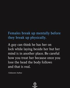 females break up mentally before they break up physically. She Quotes, Quotes For Him, Woman Quotes, Quotes To Live By, Faith Quotes, Break Up Quotes, Mood Quotes, Losing Feelings Quotes, Treat Her Right Quotes