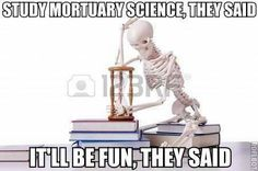 Mortuary Science Education ... the road to a DEAD end job ... get it. Ha!
