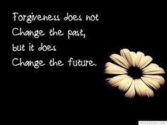 Forgiveness does not change the past but it dooes change the future. Live your life unfiltered now - www.lifeunfilterednow.com