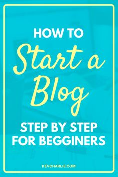 Learn how to start a blog with this step by step guide for begginers //  Kevin Charlie - Blogging Expert.