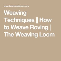 Weaving Techniques || How to Weave Roving | The Weaving Loom