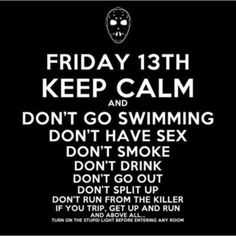 Friday the 13th. LOL! I can't believe I use to watch these when I was a teen.