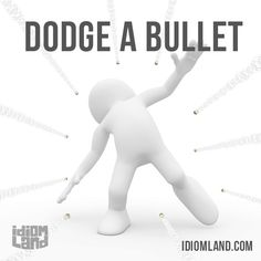 """Dodge a bullet"" means ""to avoid something negative"". Example: I know you wanted to date George, but he wasn't interested in you. I think you dodged a bullet because I heard he treats his girlfriends really badly."