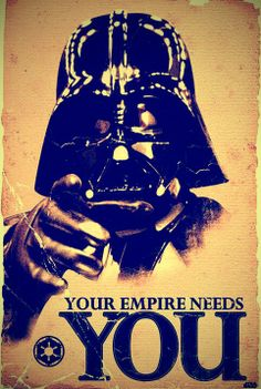 Your Empire Needs You #starwars #darthvader