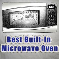 Looking for the best built-in microwave oven? Don't miss this out to find out which one you should choose.
