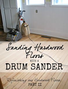 Sanding Hardwood Floors with a Drum Sander (Refinishing Hardwood Floors, Part Sanding Wood Floors, Diy Wood Floors, Refinishing Hardwood Floors, Diy Flooring, Diy Sanding, Sand Floor, Diy Drums, Floor Finishes, Home Repair