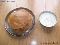 Home cook food - : Doodh Pak and Poori   Indian Rice pudding with Fluffy Indian bread