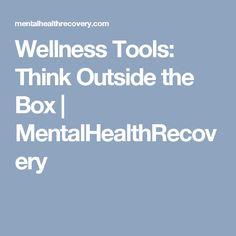 Wellness Tools: Think Outside the Box | MentalHealthRecovery