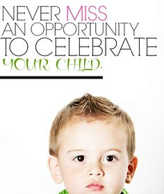 Never Miss An Opportunity To Celebrate Your Child