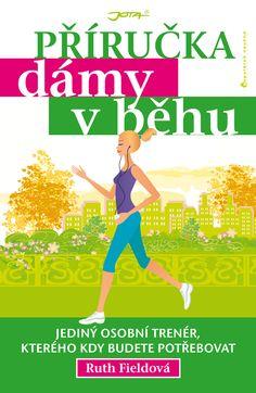Recenze - Příručka dámy v běhu - Ruth Fieldová Move Your Body, Health And Beauty, Health Fitness, Running, Sports, Exercises, Books, Diet, Hs Sports
