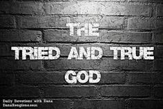 A Word Fitly Spoken: The Tried and True God -- daily devotional by Christian author and Bible teacher, Dana Rongione