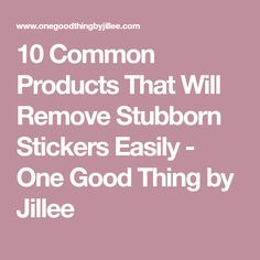 10 Common Products That Will Remove Stubborn Stickers Easily - One Good Thing by Jillee