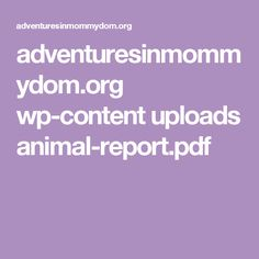 adventuresinmommydom.org wp-content uploads animal-report.pdf