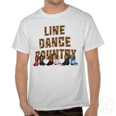 TEE Country Line Dance.  For all those that love country music and dancing in a line.  Comes in country cowboy and cowgirls boots graphic.