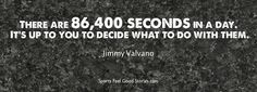 Make each and every second amazing!!!! Make every second count life is way to short!!!!!!