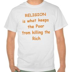religion is what keeps the poor t-shirts