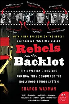 Rebels on the Backlot: Six Maverick Directors and How They Conquered the Hollywood Studio System (P.S.): Sharon Waxman: 9780060540180: Amazon.com: Books