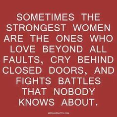 So true!  This is a tribute to all the strong women I know.  You fit this criteria and you know who you are