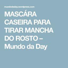 MASCÁRA CASEIRA PARA TIRAR MANCHA DO ROSTO – Mundo da Day