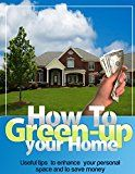Free Kindle Book -   How to Green Up Your Home: Useful Tips to Enhance Your Personal Space and to Save Money (Recycle, Save on Electricity Bills, Install Solar and Wind Power) Check more at http://www.free-kindle-books-4u.com/crafts-hobbies-homefree-how-to-green-up-your-home-useful-tips-to-enhance-your-personal-space-and-to-save-money-recycle-save-on-electricity-bills-install-solar-and-wind-power/