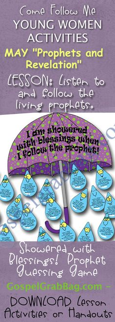 "PROPHETS –REVELATION: Come Follow Me – LDS Young Women Activities, MAY Theme: ""Prophets and Revelation"", LESSON: Why is it important to listen to and follow the living prophets? handout for every lesson, POST-AND-PRESENT: Showered with Blessings – Follow the Prophet Guessing Game, download from gospelgrabbag.com"