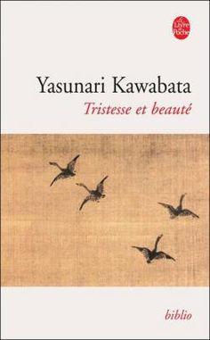 Critiques, citations, extraits de Tristesse et Beauté de Yasunari Kawabata.   Oscillation entre Tristesse et Beauté Hésitation entre Amour e...