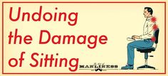 How to Undo the Damage of Sitting - 7 Simple Exercises | The Art of Manliness