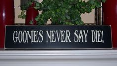 Goonies Never Say Die Hand Painted Wood Sign, (just bought this, going in the living room)