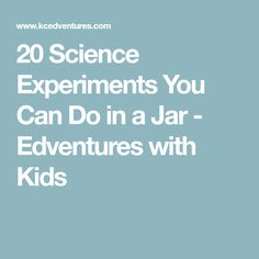 20 Science Experiments You Can Do in a Jar - Edventures with Kids