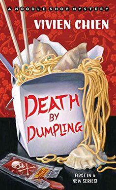 Death By Dumpling (Noodle Shop Mystery, book by Vivien Chien - book cover, description, publication history. Best Mysteries, Murder Mysteries, Cozy Mysteries, Mystery Novels, Mystery Series, Good Books, Books To Read, My Books, Book Recommendations