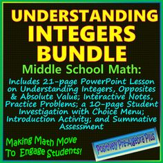 Updated bundle includes my Understanding Integers Opening Activity, Understanding Integers, Opposites and Absolute Value PowerPoint Lesson, Interactive Notes, two pages of Practice Problems, a ten-page Common Core Student Investigation ), and the Understanding Integers Assessment - all at a reduced price!Start with the opening activity for students just learning the basics of integers.