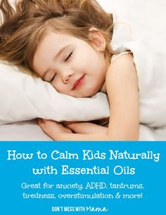 How to Calm Kids Naturally with Essential Oils - Great for Anxiety, Tantrums, Overstimulation