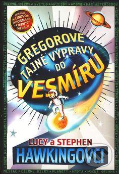 Kniha: Gregorove tajné výpravy do vesmíru (Lucy Hawking a Stephen Hawking). Nakupujte knihy online vo vašom obľúbenom kníhkupectve Martinus! Stephen Hawking, John Green, Books, The Secret, Livros, Libros, Book, Book Illustrations