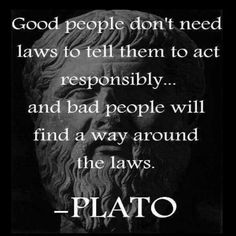 """Plato quotes... Although having read just about everything ever recorded by Plato, this is a, """"simplified English translation,"""" because he'd never use an obtuse phrase like, """"bad people.""""  That line definitely comes from translation.  But this is a dumbed down version of what he meant in Plato's Republic.  And, his views on justice and humanity."""