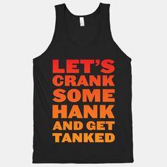 Crank Some Hank And Get Tanked | T-Shirts, Tank Tops, Sweatshirts and Hoodies | HUMAN