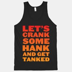Crank Some Hank And Get Tanked | HUMAN