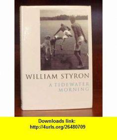 Tidewater Morning (9780224038232) William Styron , ISBN-10: 0224038230  , ISBN-13: 978-0224038232 ,  , tutorials , pdf , ebook , torrent , downloads , rapidshare , filesonic , hotfile , megaupload , fileserve